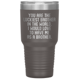 YOU ARE THE LUCKIEST BROTHER From BROTHER Funny Siblings Gift * Vacuum Tumbler 30 oz. - ArtsyMod.com