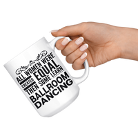 ALL WOMEN, LEARN BALLROOM DANCING Gift For Dancer Dance Teacher Student Woman * White Coffee Mug - ArtsyMod.com