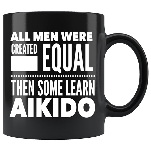 ALL MEN, LEARN AIKIDO Gift For The Martial Arts Sensei Teacher Student Man Guy * Black Coffee Mug 11oz. - ArtsyMod.com