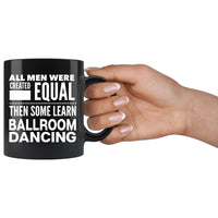 ALL MEN, LEARN BALLROOM DANCING Gift For Dancer * Black Coffee Mug 11oz. - ArtsyMod.com