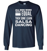 ALL MEN, LEARN SALSA DANCING Gift For Dancers * Long Sleeve T-Shirt - ArtsyMod.com