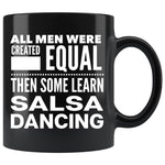 ALL MEN, LEARN SALSA DANCING Gift For Latin Dancer * Black Coffee Mug 11oz. - ArtsyMod.com