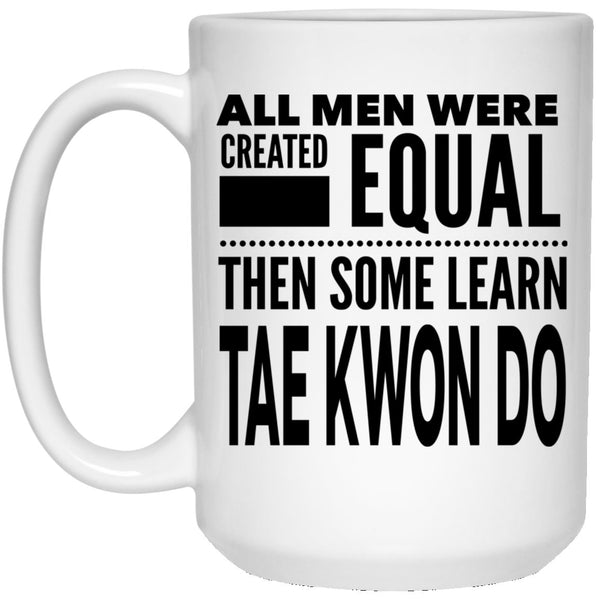 ALL MEN, LEARN TAE KWON DO Gift For Student * 15 oz. White Mug CC - ArtsyMod.com