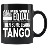 ALL MEN, LEARN TANGO Gift For Tango Man, Dancer * Black Coffee Mug 11oz. - ArtsyMod.com