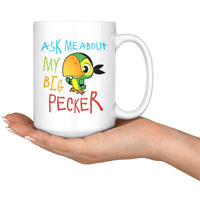 ASK ME ABOUT MY BIG PECKER Funny Pet Parrot Parakeet * White Coffee Mug 15oz. - ArtsyMod.com
