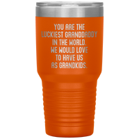 YOU ARE THE LUCKIEST GRANDDADDY From GRANDKIDS Funny Grandfather Gift * Vacuum Tumbler 30 oz. - ArtsyMod.com