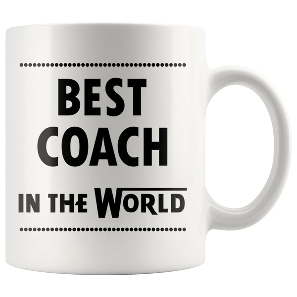 BEST COACH IN THE WORLD * Unique Gift For Football, Baseball, Basketball, Soccer, High School College Coaches * White Coffee Mug 11oz. - ArtsyMod.com