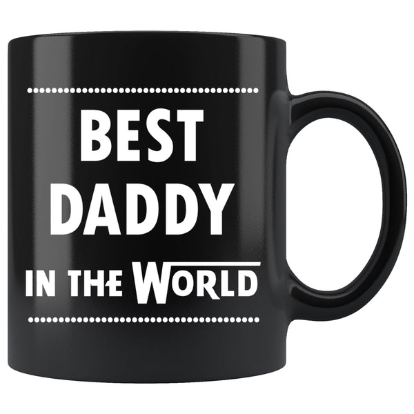 BEST DADDY IN THE WORLD * Funny Gift for Dad, Father's Day * Glossy Black Coffee Mug 11oz. - ArtsyMod.com