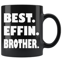 BEST EFFIN BROTHER Funny Gift For Favorite Brother * Black Coffee Mug 11oz. - ArtsyMod.com