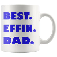 BEST EFFIN DAD Funny Gift For Father's Day * White Coffee Mug 11oz. - ArtsyMod.com
