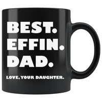 BEST EFFIN DAD Love YOUR DAUGHTER * Funny Gift For Dad & Daughter, Father's Day * Glossy Black Coffee Mug 11oz. - ArtsyMod.com