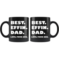 BEST EFFIN DAD Love YOUR SON * Funny Gift For Dad & Son, Father's Day * Glossy Black Coffee Mug 11oz. - ArtsyMod.com