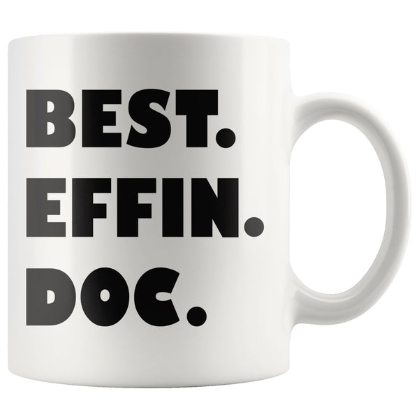 BEST EFFIN DOC Funny Gift For Doctors, Physicians, Surgeons * White Coffee Mug 11oz. - ArtsyMod.com