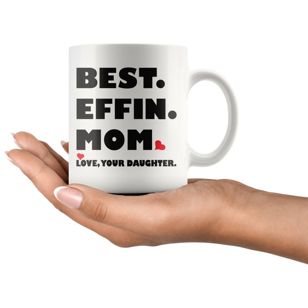 BEST EFFIN MOM Love YOUR DAUGHTER Mother's Day Gift * White Coffee Mug 11oz. - ArtsyMod.com