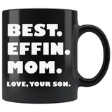 BEST EFFIN MOM Love YOUR SON Mother's Day Gift * Black Coffee Mug 11oz. - ArtsyMod.com