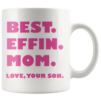 BEST EFFIN MOM Love YOUR SON Mother's Day Gift * White Coffee Mug 11oz. - ArtsyMod.com