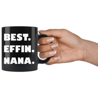 BEST EFFIN NANA Funny Gift For Grandmother * Black Coffee Mug 11oz. - ArtsyMod.com