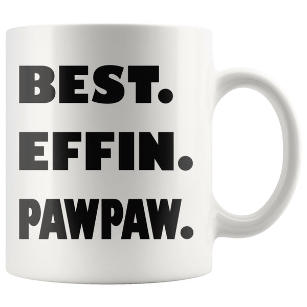 BEST EFFIN PAWPAW Funny Gift For Grandfather * White Coffee Mug 11oz. - ArtsyMod.com