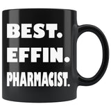 BEST EFFIN PHARMACIST Funny Gift For Pharmacist * Black Coffee Mug 11oz. - ArtsyMod.com