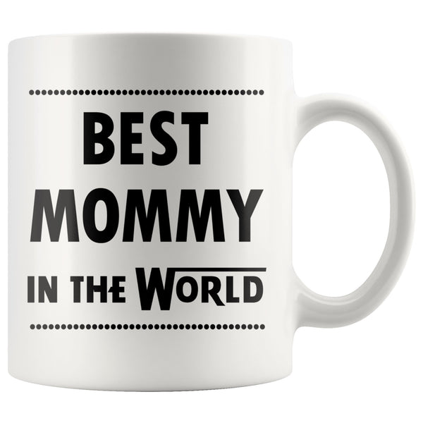 BEST MOMMY IN THE WORLD * Funny Gift for Mom, Mother's Day * White Coffee Mug 11oz. Drinkware Black Print