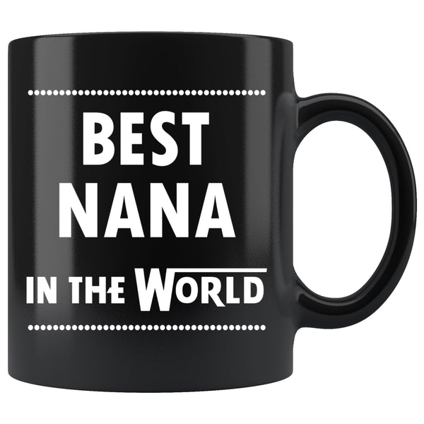 BEST NANA THE WORLD * Unique Gift For Grandmother From Granddaughter, Grandson * Glossy Black Coffee Mug 11oz. - ArtsyMod.com
