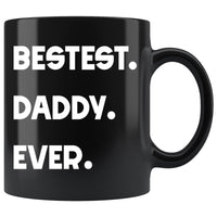 BESTEST DADDY EVER * Funny Gift for Dad, Father's Day * Glossy Black Coffee Mug 11oz. - ArtsyMod.com