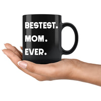 BESTEST MOM EVER * Unique Gift for Mommy, Mother's Day * Glossy Black Coffee Mug 11oz. - ArtsyMod.com