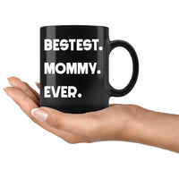 BESTEST MOMMY EVER * Funny Gift for Mom, Mother's Day * Glossy Black Coffee Mug 11oz. Black Mug 11oz