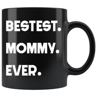 BESTEST MOMMY EVER * Funny Gift for Mom, Mother's Day * Glossy Black Coffee Mug 11oz. - ArtsyMod.com