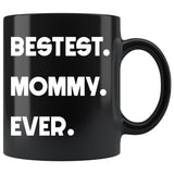 BESTEST MOMMY EVER * Funny Gift for Mom, Mother's Day * Glossy Black Coffee Mug 11oz. Black Mug 11oz White Print
