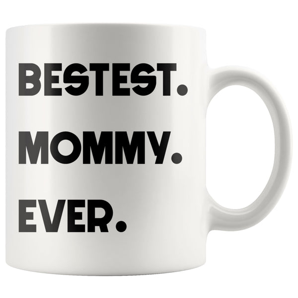 BESTEST MOMMY EVER * Funny Gift for Mom, Mother's Day * White Coffee Mug 11oz. - ArtsyMod.com