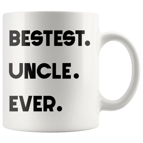 BESTEST UNCLE EVER * Unique Gift for Favorite Uncle From Niece, Nephew * White Coffee Mug 11oz. Drinkware Black Print