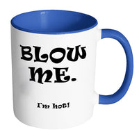 BLOW ME I'M HOT! Funny Valentine's Day Gift * Accent Coffee Mug 11oz. - ArtsyMod.com