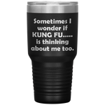 SOMETIMES I WONDER IF KUNG FU Funny Gift For KungFu Martial Arts * Vacuum Tumbler 30 oz. - ArtsyMod.com