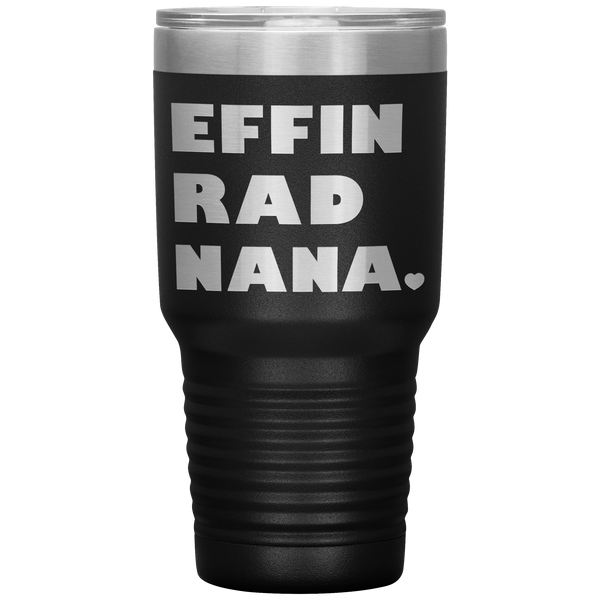 EFFIN RAD NANA Funny Gift From GrandSon GrandDaughter * Vacuum Tumbler 30 oz. - ArtsyMod.com