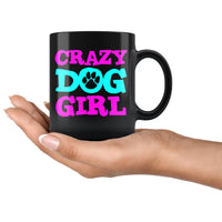 CRAZY DOG GIRL Funny Dogs Owner Gift * Glossy Black Coffee Mug 11oz. - ArtsyMod.com