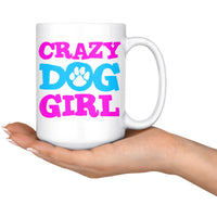 CRAZY DOG GIRL Funny Dogs Owner Gift * White Coffee Mug 15oz. - ArtsyMod.com