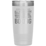ALL WOMEN, LEARN BOXING Gift For Boxer, Coach, Trainer * Vacuum Tumbler 20 oz. - ArtsyMod.com