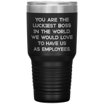 YOU ARE THE LUCKIEST BOSS From EMPLOYEES Funny Gift For Boss Day * Vacuum Tumbler 30 oz. - ArtsyMod.com