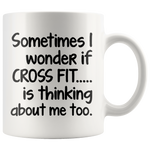 I WONDER IF CROSS FIT IS THINKING * White Coffee Mug - TL