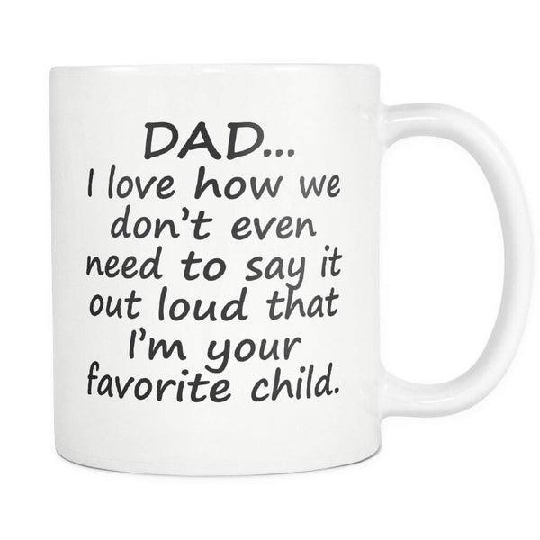 DAD I Love HOW I'M YOUR FAVORITE Funny Gift for Father's Day * White Coffee Mug 11oz. Drinkware Black Print