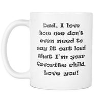 DAD I Love HOW WE DON'T EVEN * Funny Gift for Father's Day * White Coffee Mug 11oz. Drinkware