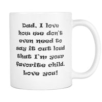 DAD I Love HOW WE DON'T EVEN * Funny Gift for Father's Day * White Coffee Mug 11oz. Drinkware Black Print