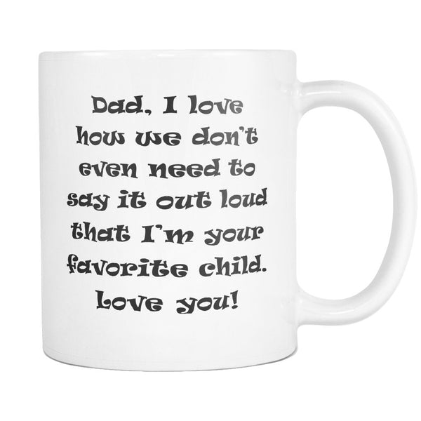 DAD I Love HOW WE DON'T EVEN * Funny Gift for Father's Day * White Coffee Mug 11oz. - ArtsyMod.com