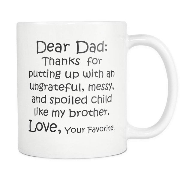 DEAR DAD Thanks for Putting Up .. MY BROTHER / Father's Day Funny Gift From Son Daughter / White Coffee Mug 11oz. - ArtsyMod.com