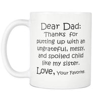 DEAR DAD Thanks for Putting Up .. MY SISTER / Funny Gift From Son Daughter / White Coffee Mug 11oz. - ArtsyMod.com