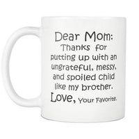 DEAR MOM Thanks for Putting Up... MY BROTHER * Funny Gift From Son Daughter * White Coffee Mug, 11oz. Drinkware