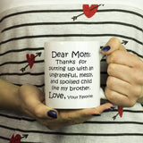 DEAR MOM Thanks for Putting Up... MY BROTHER * Funny Gift From Son Daughter * White Coffee Mug, 11oz. Drinkware Black Print