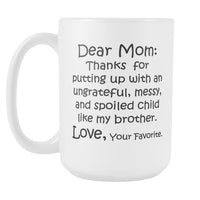 DEAR MOM Thanks for Putting Up... MY BROTHER * Funny Gift From Son Daughter * White Coffee Mug, 15oz. - ArtsyMod.com