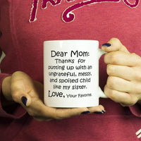 DEAR MOM Thanks for Putting Up .. MY SISTER / Funny Gift From Son Daughter / White Coffee Mug, 11oz. - ArtsyMod.com